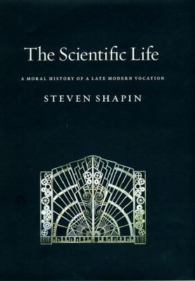SCIENTIFIC LIFE A MORAL HISTORY OF A LATE MODERN VOCATION