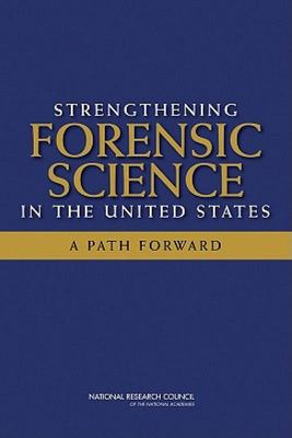 STRENGTHENING FORENSIC SCIENCE IN THE UNITED STATES A PATH F