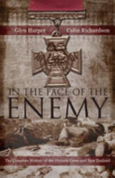 In the Face of the Enemy: The Complete History of The Victoria Cross & New Zealand