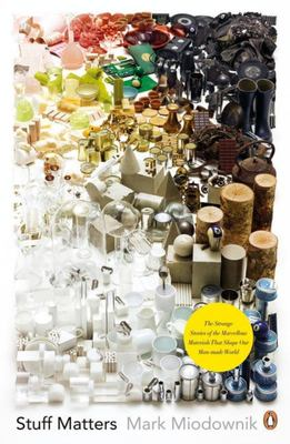 Stuff Matters - The Strange Stories of the Marvellous Materials that Shape Our Man-made World