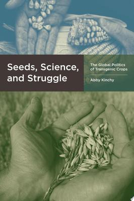 SEEDS SCIENCE AND STRUGGLE THE GLOBAL POLITICS OF TRANSGENIC