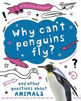 A Question of Science: Why Can't Penguins Fly? and Other Questions about Animals