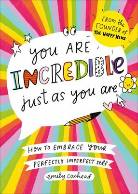 You Are Incredible Just As You Are - How to Embrace Your Perfectly Imperfect Self