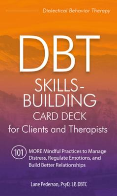Dbt Skills-Building Card Deck for Clients and Therapists - 101 More Mindful Practices to Manage Distress, Regulate Emotions, and Build Better Relationships
