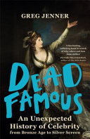 Dead Famous - An Unexpected History of Celebrity from Bronze Age to Silver Screen
