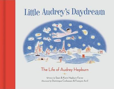 Little Audrey's Daydream - The Life of Audrey Hepburn