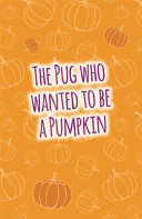 The Pug Who Wanted to Be a Pumpkin
