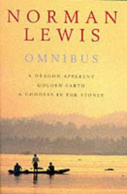 Norman Lewis Omnibus - A Dragon Apparent; Golden Earth; and A Goddess in the Stones
