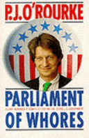 Parliament of Whores - A Lone Humorist Attempts to Explain the Entire U. S. Government