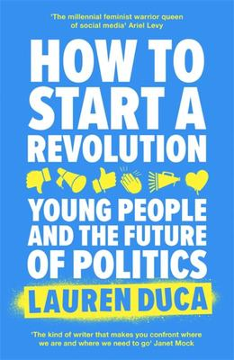 How to Start a Revolution - Young People and the Future of Politics