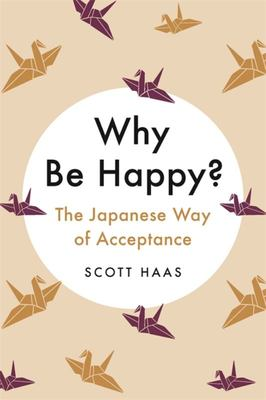 Why Be Happy? - The Japanese Way of Acceptance