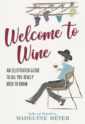 Welcome to Wine - An Illustrated Guide to All You Really Need to Know