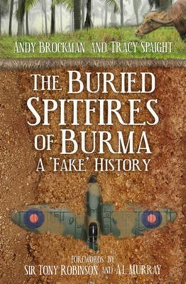 The Buried Spitfires of BurmaThe Buried Spitfires of Burma - A 'Fake' History