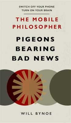 The Mobile Philosopher: Pigeons Bearing Bad News - Switch off Your Phone, Turn on Your Brain