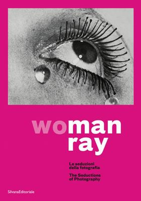 Man Ray: Woman - The Seductions of Photography