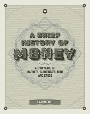 A Brief History of Money - 4000 Years of Markets, Currencies, Debt and Crisis