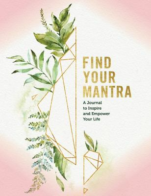 Find Your Mantra - A Journal to Inspire and Empower Your Life