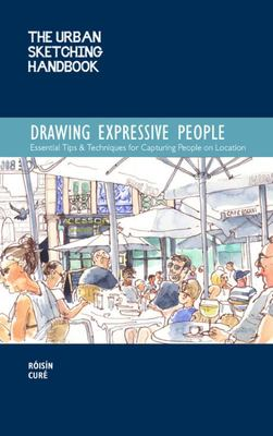 The Urban Sketching Handbook: Drawing Expressive People - Essential Tips & Techniques for Capturing People on Location