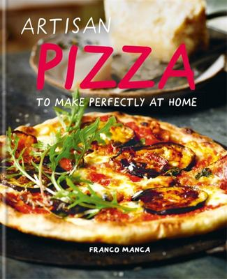 Artisan Pizza - To Make Perfectly at Home