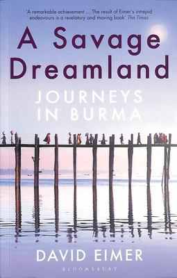 A Savage Dreamland - Journeys in Burma