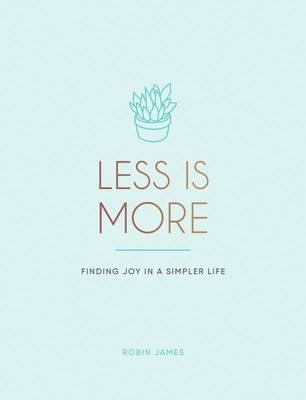 Less Is More - Finding Joy in a Simpler Life