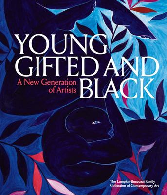 Young, Gifted and Black: a New Generation of Artists - The Lumpkin-Boccuzzi Family Collection of Contemporary Art