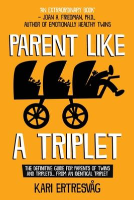 Parent Like a TripletThe Definitive Guide for Parents of Twins and Triplets...from an Identical Triplet