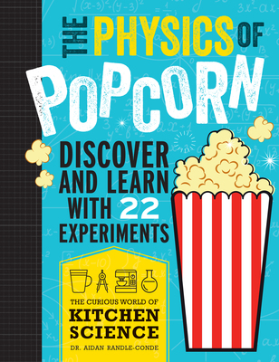 The Physics of Popcorn - The Curious World of Kitchen Science