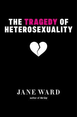 The Tragedy of Heterosexuality