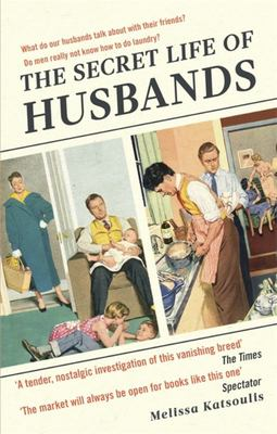 The Secret Life of Husbands - Everything You Need to Know about the Man in Your Life
