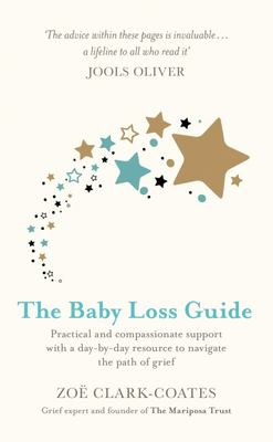 The Baby Loss Guide - Practical and Compassionate Support with a Day-By-day Resource to Navigate the Path of Grief