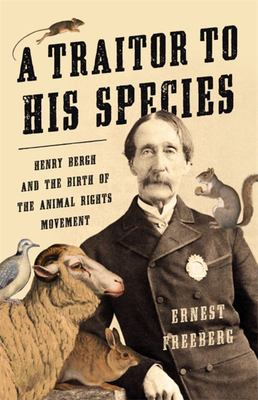 A Traitor to His Species - Henry Bergh and the Birth of the Animal Rights Movement