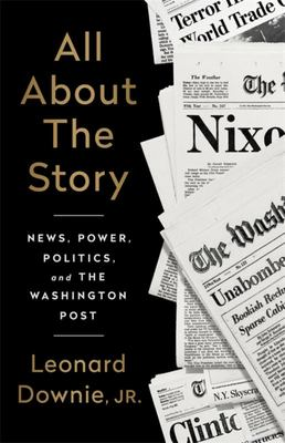 All about the Story - News, Power, Politics, and the Washington Post