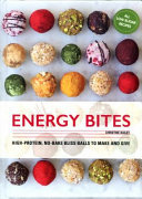 Energy Bites: 30 High-protein, No-bake Bliss Balls to Make and Give (Delicious Superfood Recipes)