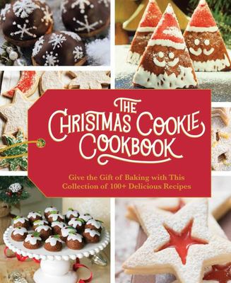 The Christmas Cookie Cookbook - Over 100 Recipes to Celebrate the Season