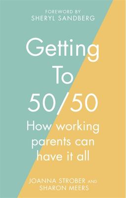 Getting To 50/50 - How Working Parents Can Have It All