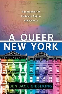 A Queer New York - Geographies of Lesbians, Dykes, and Queers