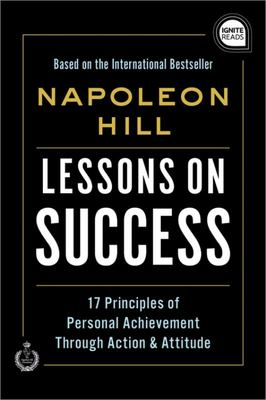 Lessons on Success - 17 Principles of Personal Achievement - Through Action and Attitude