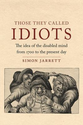 Those They Called Idiots - A History from 1700 to the Present Day