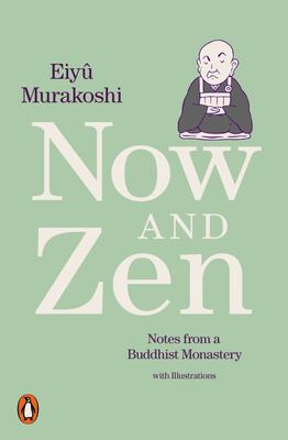 Now and Zen - Notes from a Buddhist Monastery: with Illustrations