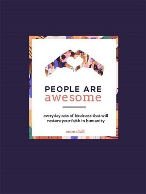 People Are Awesome - A Collection of Uplifting and Inspiring Stories That Will Restore Your Faith in Humanity