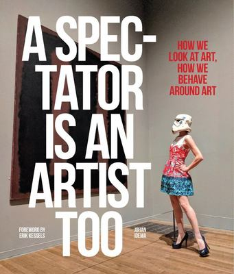 A Spectator Is an Artist Too - How We Look at Art, How We Behave Around Art