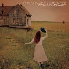 Come on up to the house - women sing Tom Waits (various artists)