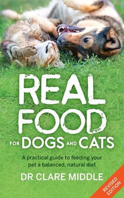Real Food for Dogs and Cats (Revised and Updated Edition)