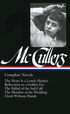 Carson Mccullers: Complete Novels (LOA #128) - The Heart Is a Lonely Hunter / Reflections in a Golden Eye / the Ballad of the Sad Café / the Member of the Wedding / Clock Without Hands