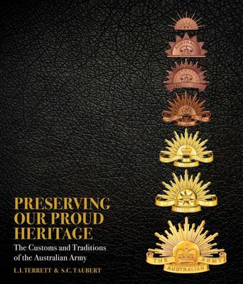 Preserving Our Proud Heritage - The Customs and Traditions of the Australian Army