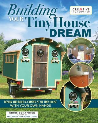 Building Your Tiny House Dream - Design and Build a Camper-Style Tiny House with Your Own Hands