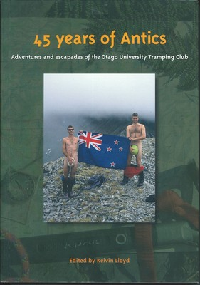 45 Years of Antics - Adventures and Escapades of the Otago University Tramping Club