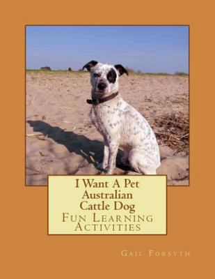 I Want a Pet Australian Cattle Dog - Fun Learning Activities