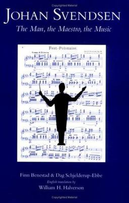 Johan Svendsen - The Man, the Maestro, the Music